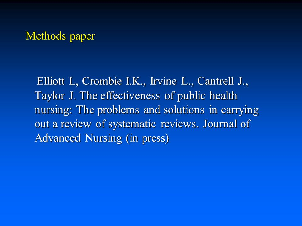 Methods paper Elliott L, Crombie I.K., Irvine L., Cantrell J., Taylor J. The effectiveness of public health nursing: The problems and solutions in car