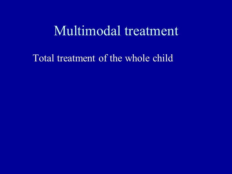 Multimodal treatment Total treatment of the whole child