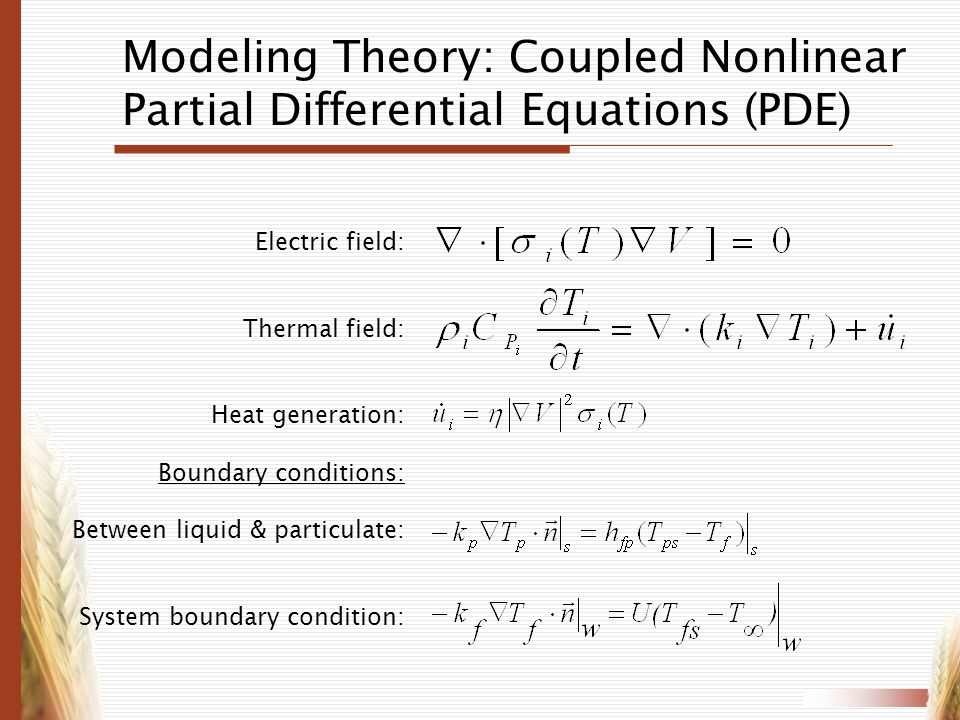 Modeling Theory: Coupled Nonlinear Partial Differential Equations (PDE) Electric field: Thermal field: Heat generation: Boundary conditions: Between l