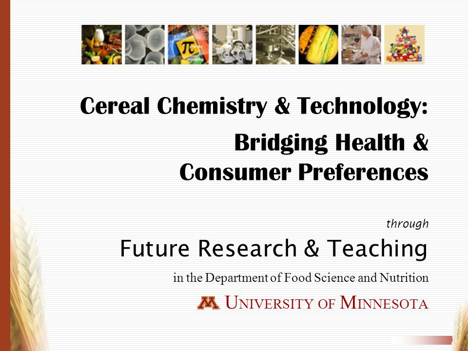 Cereal Chemistry & Technology: Bridging Health & Consumer Preferences through Future Research & Teaching in the Department of Food Science and Nutriti