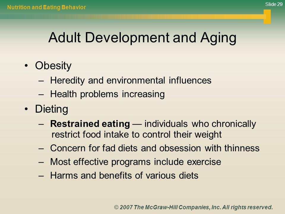 Slide 29 © 2007 The McGraw-Hill Companies, Inc. All rights reserved. Adult Development and Aging Obesity – Heredity and environmental influences – Hea