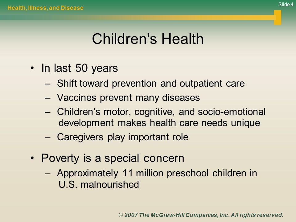 Slide 4 © 2007 The McGraw-Hill Companies, Inc. All rights reserved. Children's Health In last 50 years – Shift toward prevention and outpatient care –
