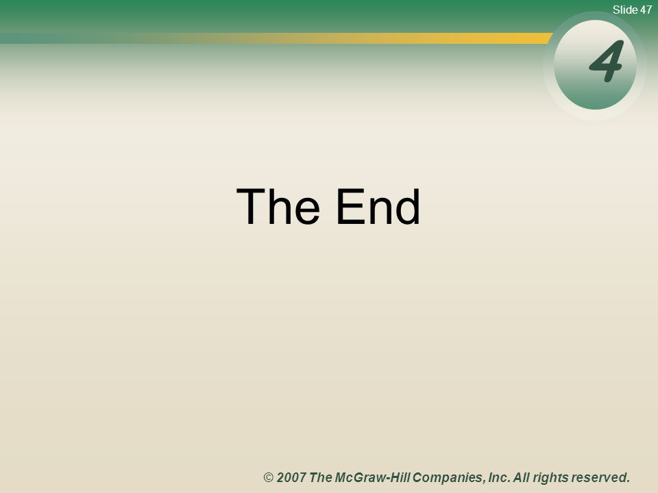 Slide 47 © 2007 The McGraw-Hill Companies, Inc. All rights reserved. The End 4