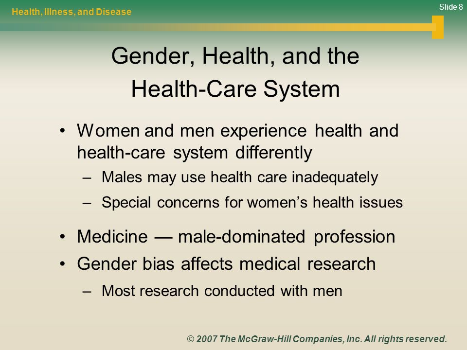 Slide 8 © 2007 The McGraw-Hill Companies, Inc. All rights reserved. Gender, Health, and the Health-Care System Women and men experience health and hea