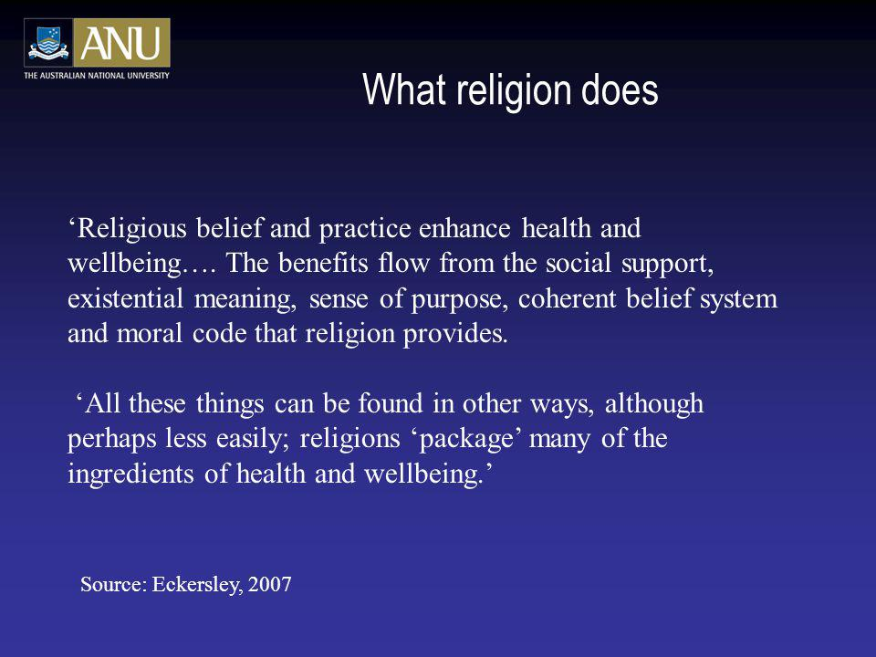 What religion does Religious belief and practice enhance health and wellbeing…. The benefits flow from the social support, existential meaning, sense