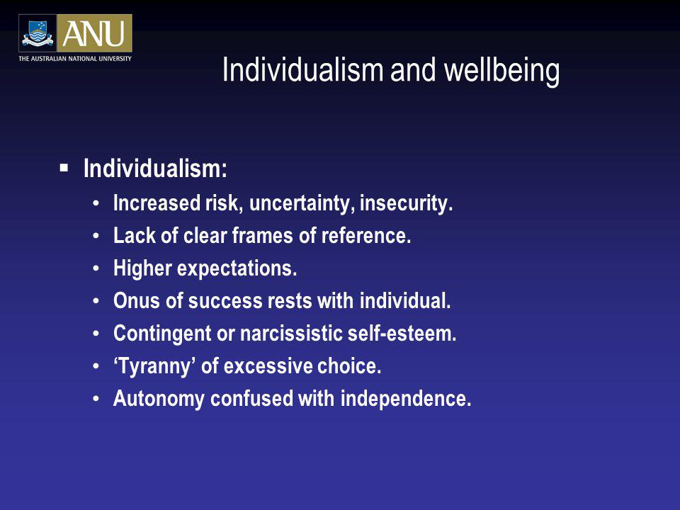 Individualism and wellbeing Individualism: Increased risk, uncertainty, insecurity.