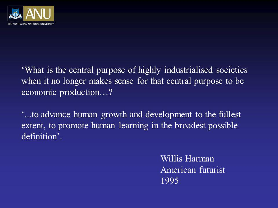 What is the central purpose of highly industrialised societies when it no longer makes sense for that central purpose to be economic production…?...to