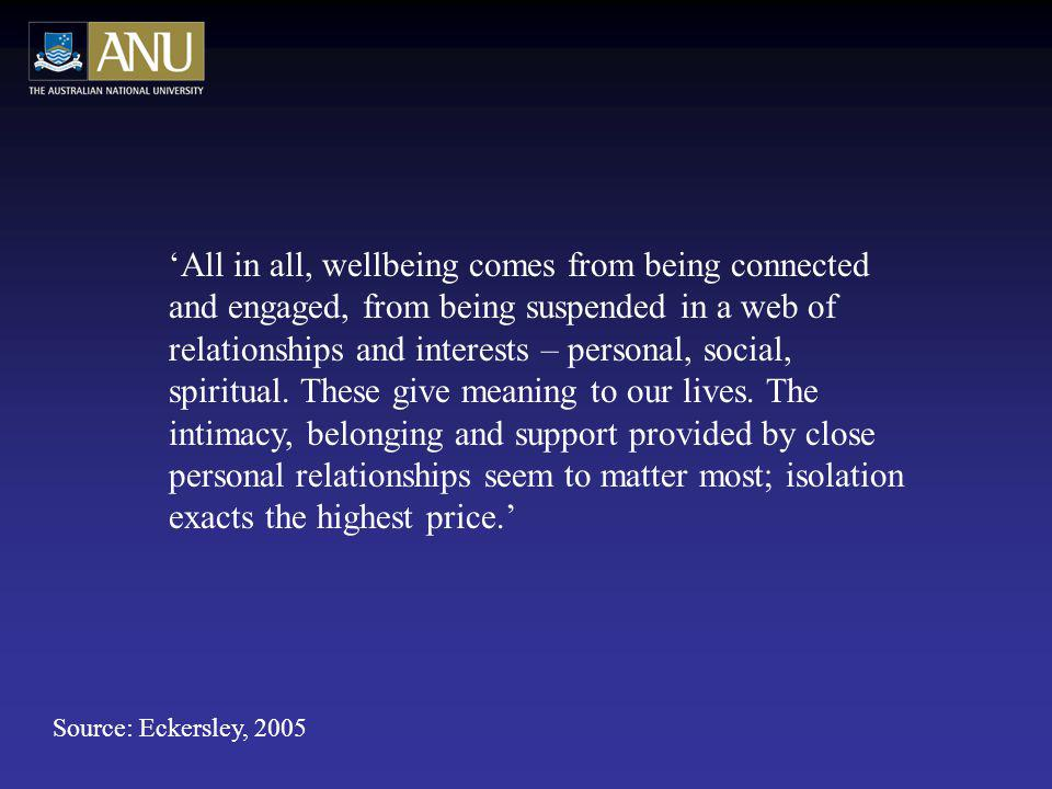 All in all, wellbeing comes from being connected and engaged, from being suspended in a web of relationships and interests – personal, social, spiritual.
