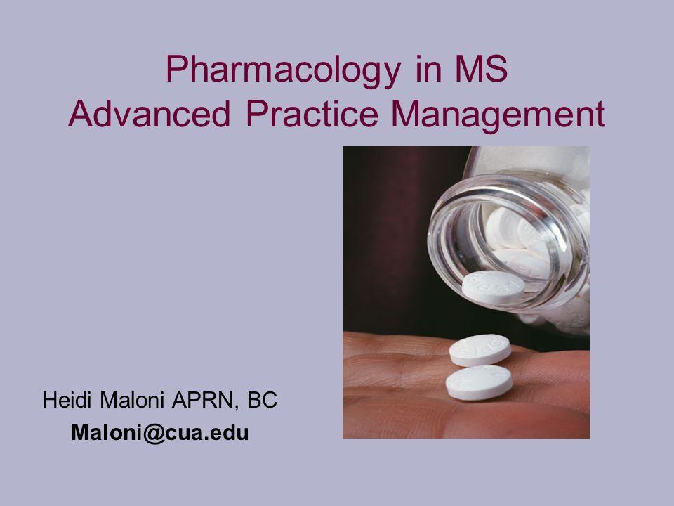 Pharmacology in MS Advanced Practice Management Heidi Maloni APRN, BC Maloni@cua.edu