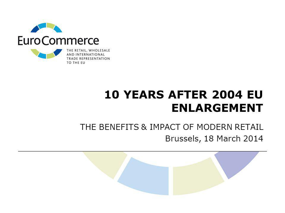 Renata Juszkiewicz, Vice-President EuroCommerce President POHiD President CEE Commerce Council BENEFITS & IMPACT OF MODERN RETAIL SINCE 2004