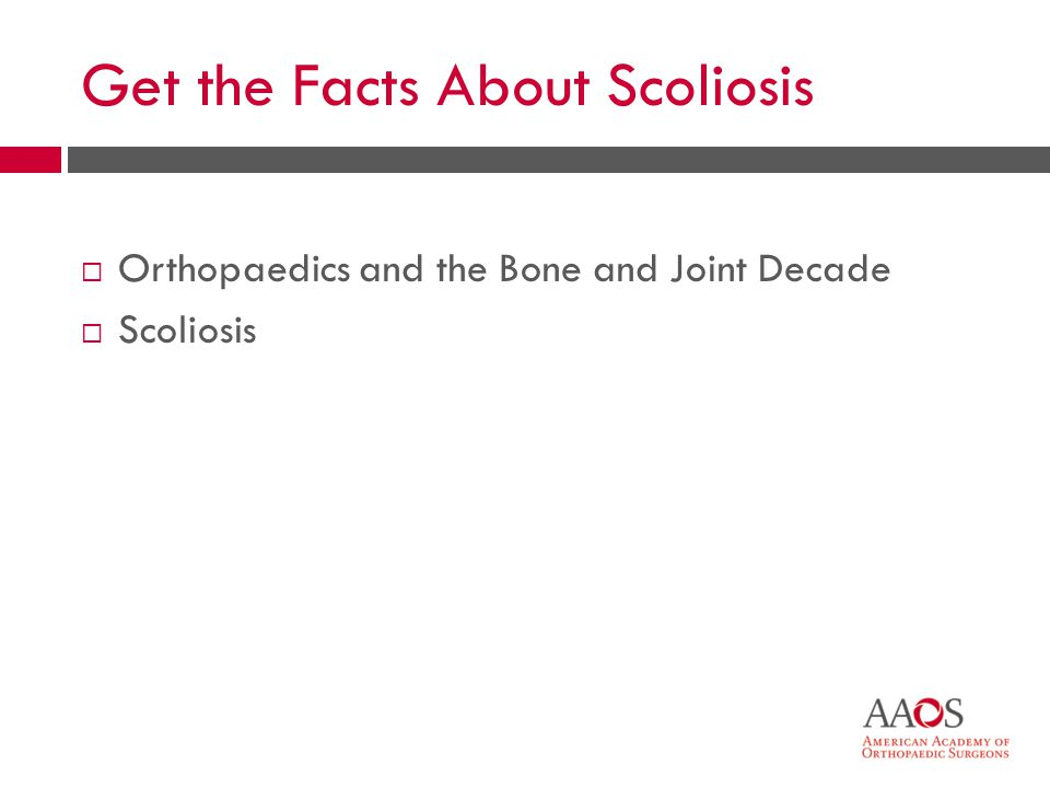 Get the Facts About Scoliosis Orthopaedics and the Bone and Joint Decade Scoliosis