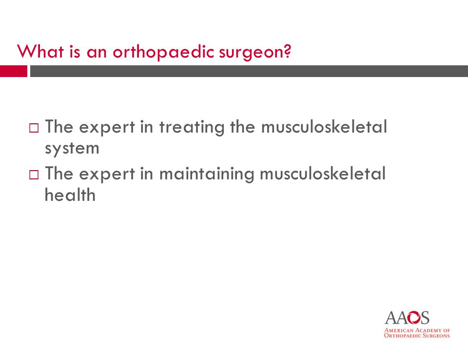 What is an orthopaedic surgeon.