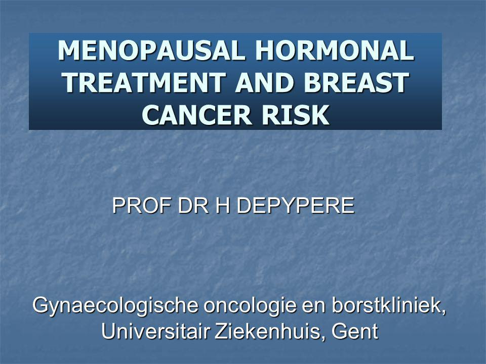 MENOPAUSAL HORMONAL TREATMENT AND BREAST CANCER RISK PROF DR H DEPYPERE Gynaecologische oncologie en borstkliniek, Universitair Ziekenhuis, Gent