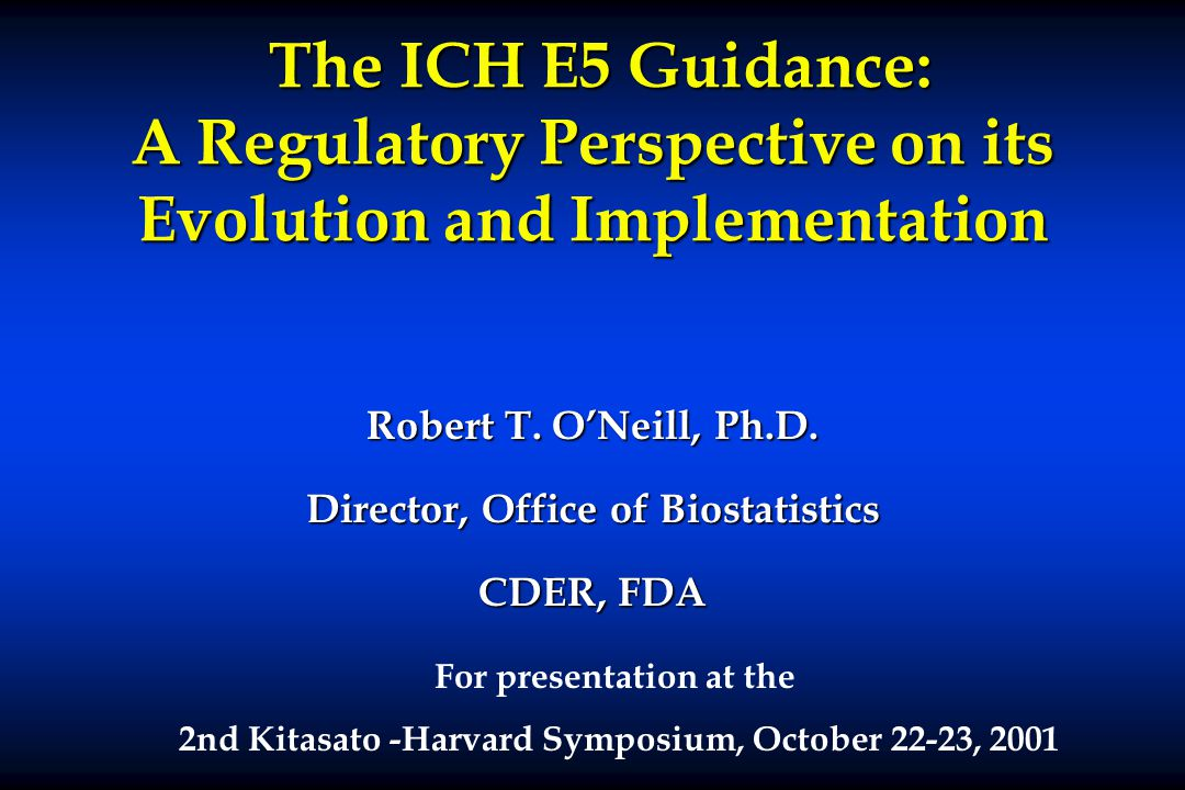 The ICH E5 Guidance: A Regulatory Perspective on its Evolution and Implementation The ICH E5 Guidance: A Regulatory Perspective on its Evolution and I