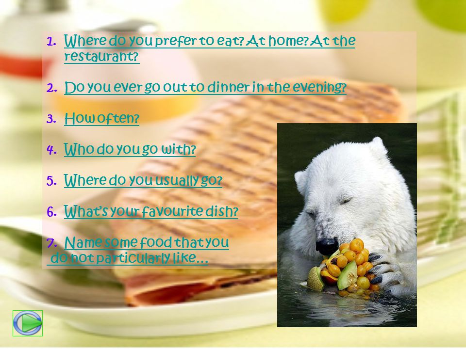1.Where do you prefer to eat. At home. At the restaurant?Where do you prefer to eat.