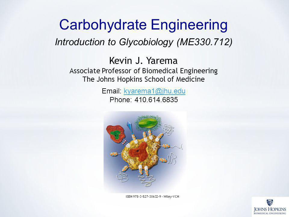 Kevin J. Yarema Associate Professor of Biomedical Engineering The Johns Hopkins School of Medicine Carbohydrate Engineering ISBN 978-3-527-30632-9 - W