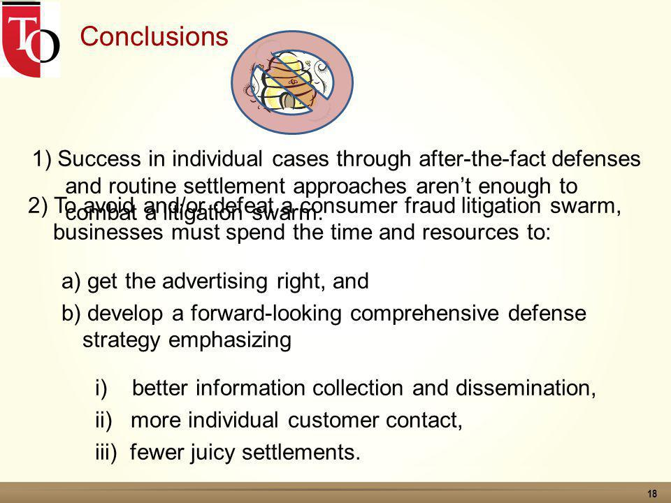 18 Conclusions 1) Success in individual cases through after-the-fact defenses and routine settlement approaches arent enough to combat a litigation swarm.