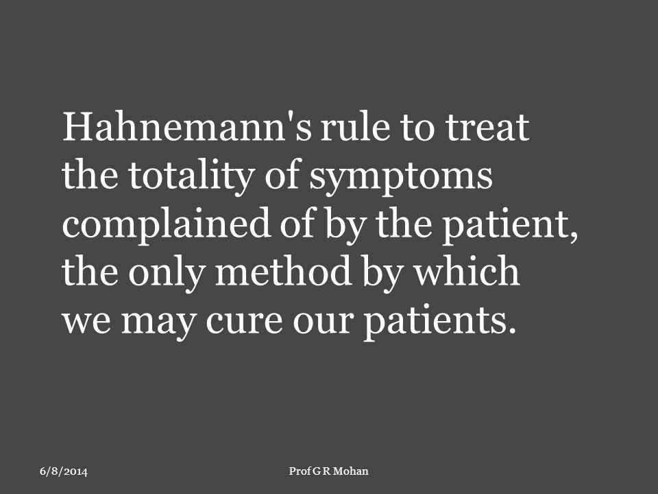 Hahnemann s rule to treat the totality of symptoms complained of by the patient, the only method by which we may cure our patients.