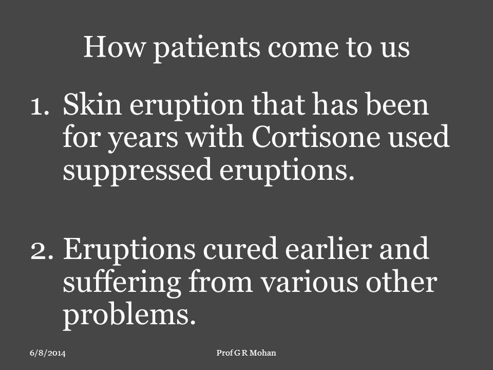 How patients come to us 1.Skin eruption that has been for years with Cortisone used suppressed eruptions.