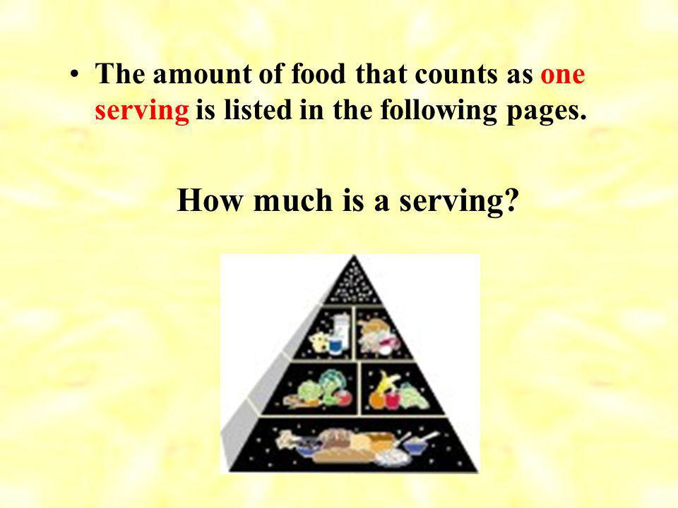 The Pyramid teaches us –to eat a variety of foods to get the nutrients we need; –to get the right amount of calories to maintain healthy weight.