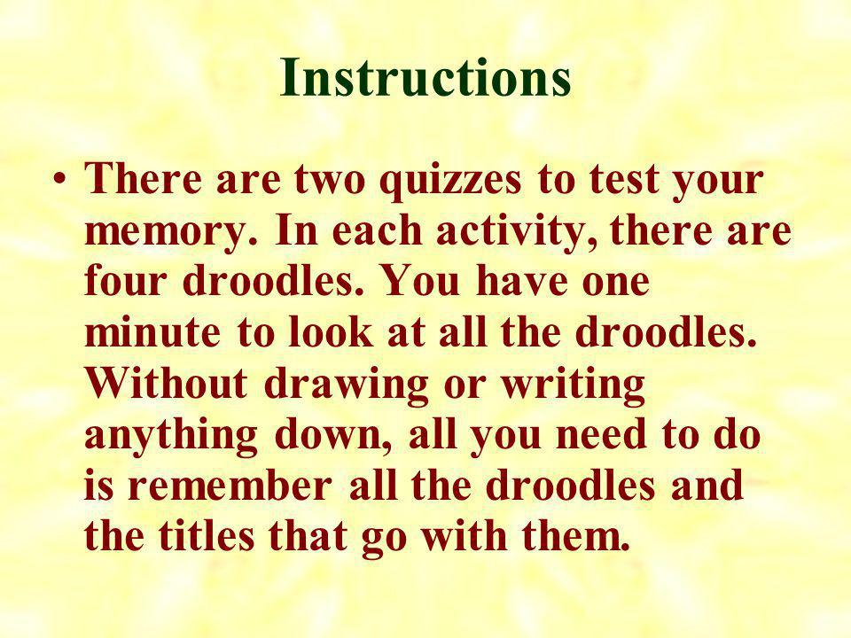 Droodling A droodle is a combination of a doodle and riddle. Playing with these droodles lets you exercise your memory and your creativity. It is also