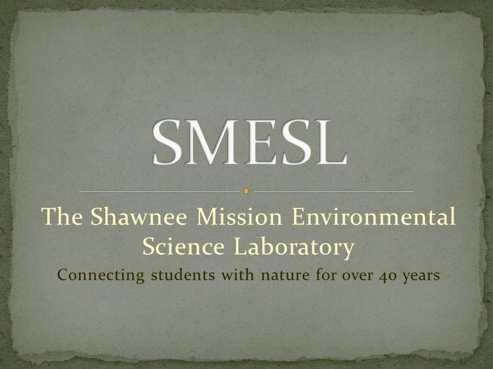 The Shawnee Mission Environmental Science Laboratory Connecting students with nature for over 40 years