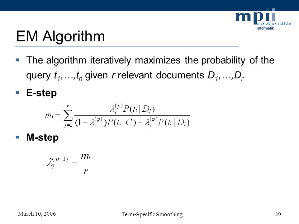March 10, 2006 Term-Specific Smoothing29 EM Algorithm The algorithm iteratively maximizes the probability of the query t 1,…,t n given r relevant docu