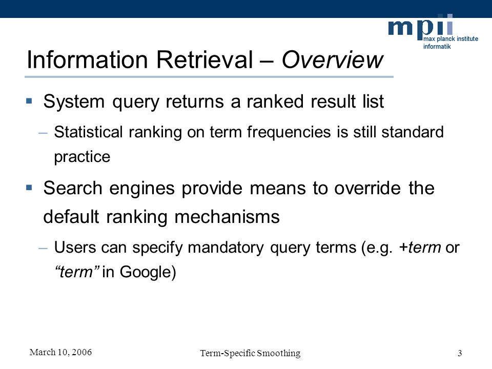 March 10, 2006 Term-Specific Smoothing3 Information Retrieval – Overview System query returns a ranked result list –Statistical ranking on term freque