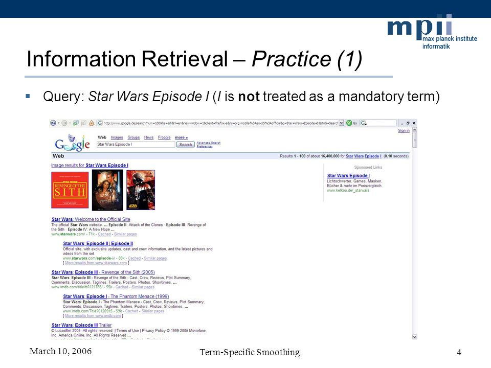 March 10, 2006 Term-Specific Smoothing4 Information Retrieval – Practice (1) Query: Star Wars Episode I (I is not treated as a mandatory term)