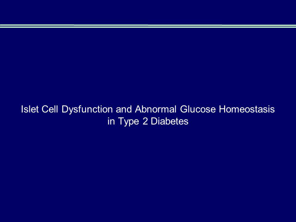 Islet Cell Dysfunction and Abnormal Glucose Homeostasis in Type 2 Diabetes