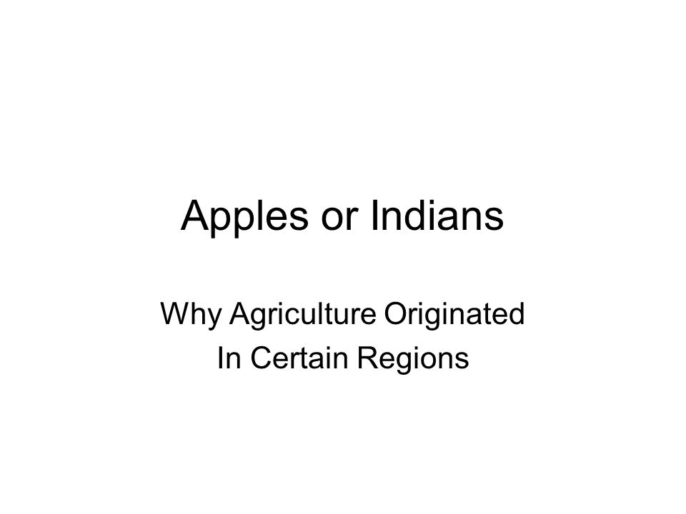 Apples or Indians Why Agriculture Originated In Certain Regions