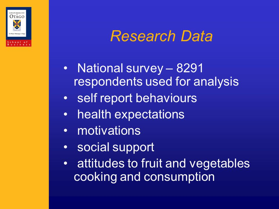 Research Data National survey – 8291 respondents used for analysis self report behaviours health expectations motivations social support attitudes to fruit and vegetables cooking and consumption
