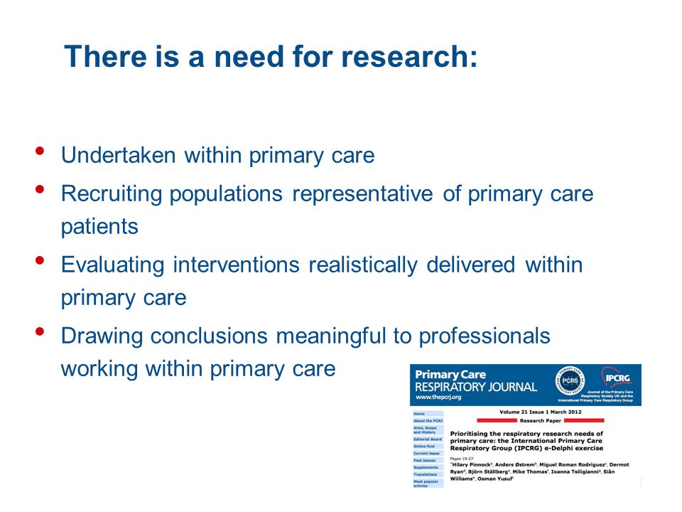 There is a need for research: Undertaken within primary care Recruiting populations representative of primary care patients Evaluating interventions realistically delivered within primary care Drawing conclusions meaningful to professionals working within primary care