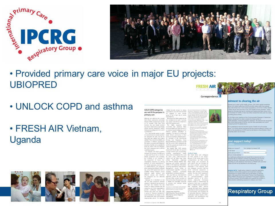 International Primary Care Respiratory Group Provided primary care voice in major EU projects: UBIOPRED UNLOCK COPD and asthma FRESH AIR Vietnam, Uganda