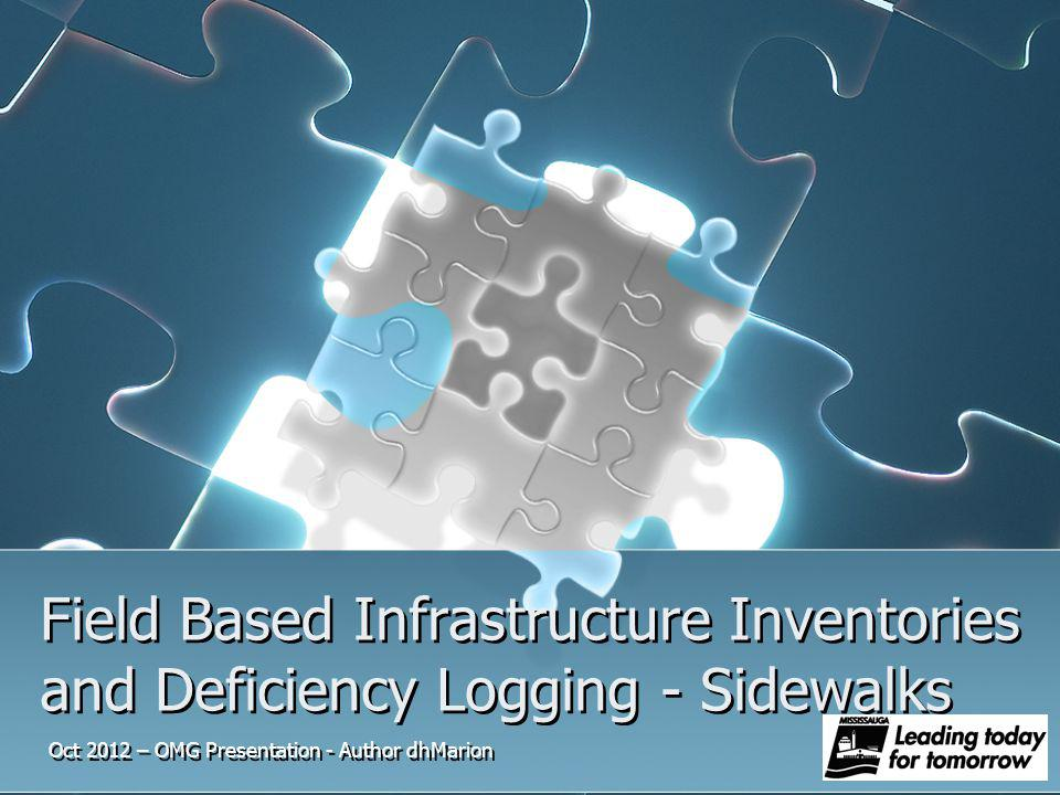 Field Based Infrastructure Inventories and Deficiency Logging - Sidewalks Oct 2012 – OMG Presentation - Author dhMarion