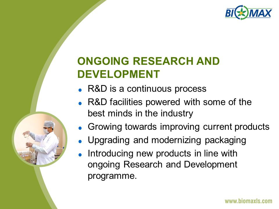 ONGOING RESEARCH AND DEVELOPMENT R&D is a continuous process R&D facilities powered with some of the best minds in the industry Growing towards improving current products Upgrading and modernizing packaging Introducing new products in line with ongoing Research and Development programme.
