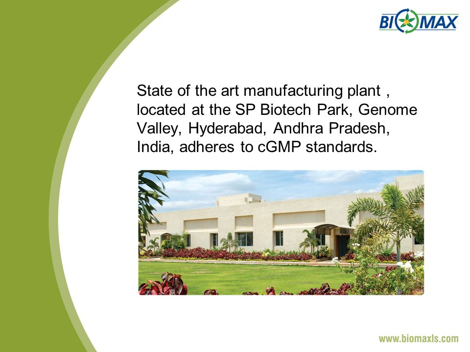 State of the art manufacturing plant, located at the SP Biotech Park, Genome Valley, Hyderabad, Andhra Pradesh, India, adheres to cGMP standards.