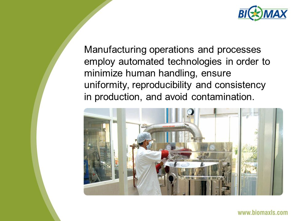 Manufacturing operations and processes employ automated technologies in order to minimize human handling, ensure uniformity, reproducibility and consistency in production, and avoid contamination.