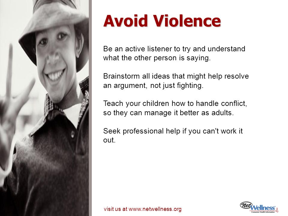 Avoid Violence Be an active listener to try and understand what the other person is saying.