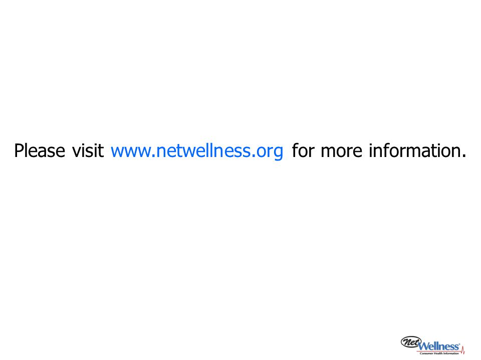 Please visit www.netwellness.org for more information.