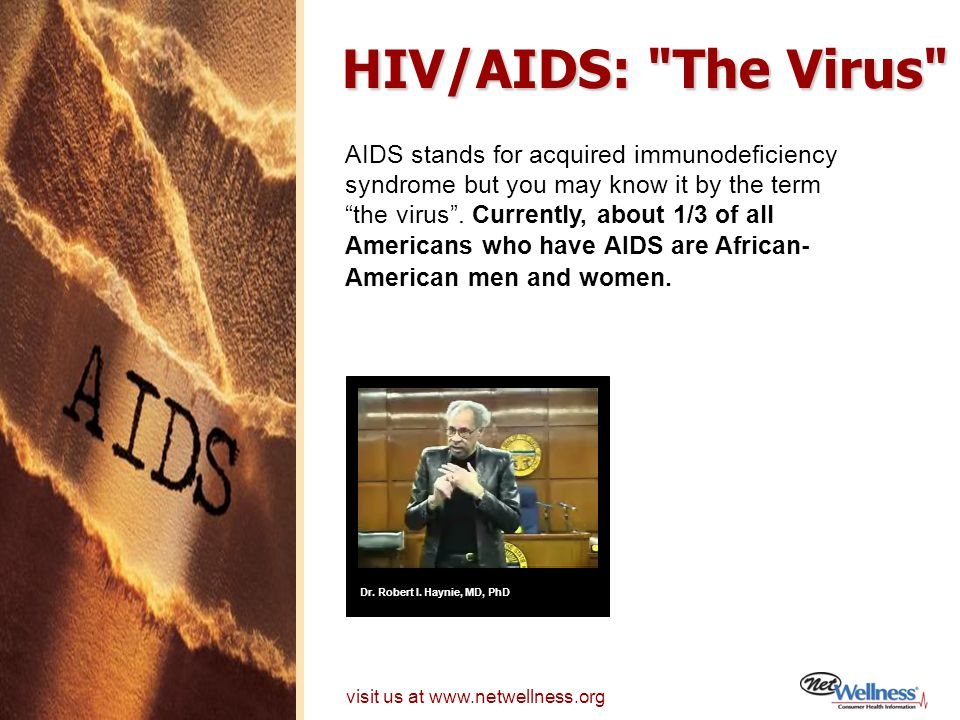 HIV/AIDS: The Virus AIDS stands for acquired immunodeficiency syndrome but you may know it by the term the virus.
