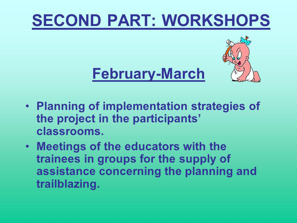 SECOND PART: WORKSHOPS February-March Planning of implementation strategies of the project in the participants classrooms.