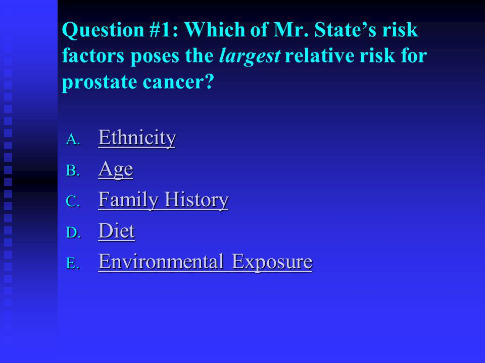 Question #1: Incorrect Answer A.Ethnicity: African-Americans are at higher risk for prostate cancer than matched Caucasians.