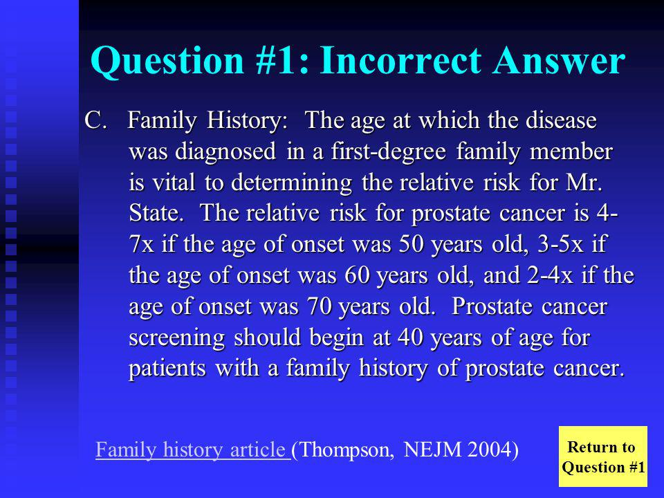 Question #4: Incorrect Answer B.Sarcoma: Sarcomas account for less than 1% of prostate cancer.