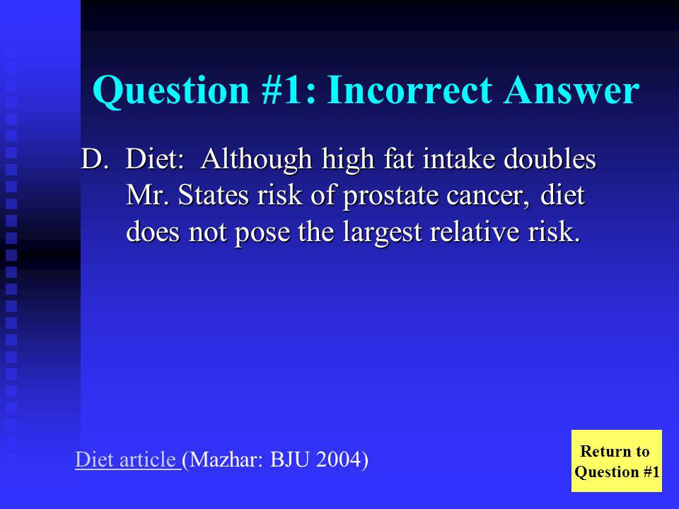 Question #4: Correct Answer C.Adenocarcinoma: Adenocarcinomas account for over 95% of prostate cancers.