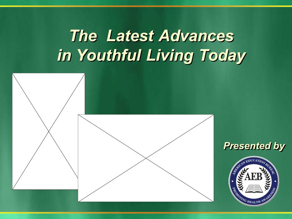 The Latest Advances in Youthful Living Today Presented by