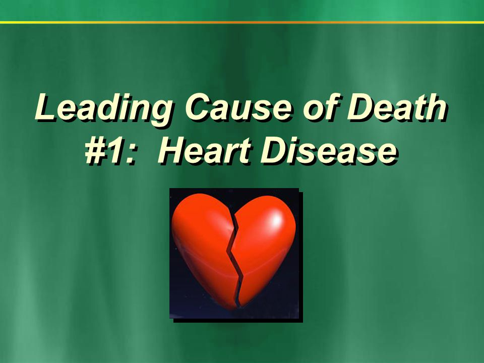 Leading Cause of Death #1: Heart Disease Leading Cause of Death #1: Heart Disease