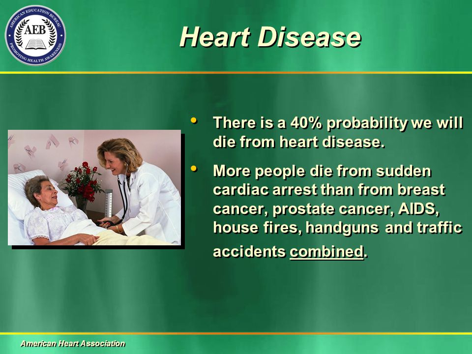 Heart Disease There is a 40% probability we will die from heart disease.