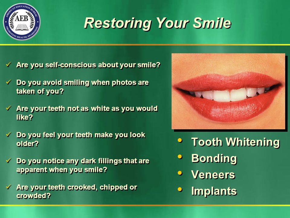 Restoring Your Smile Tooth Whitening Bonding Veneers Implants Tooth Whitening Bonding Veneers Implants Are you self-conscious about your smile.