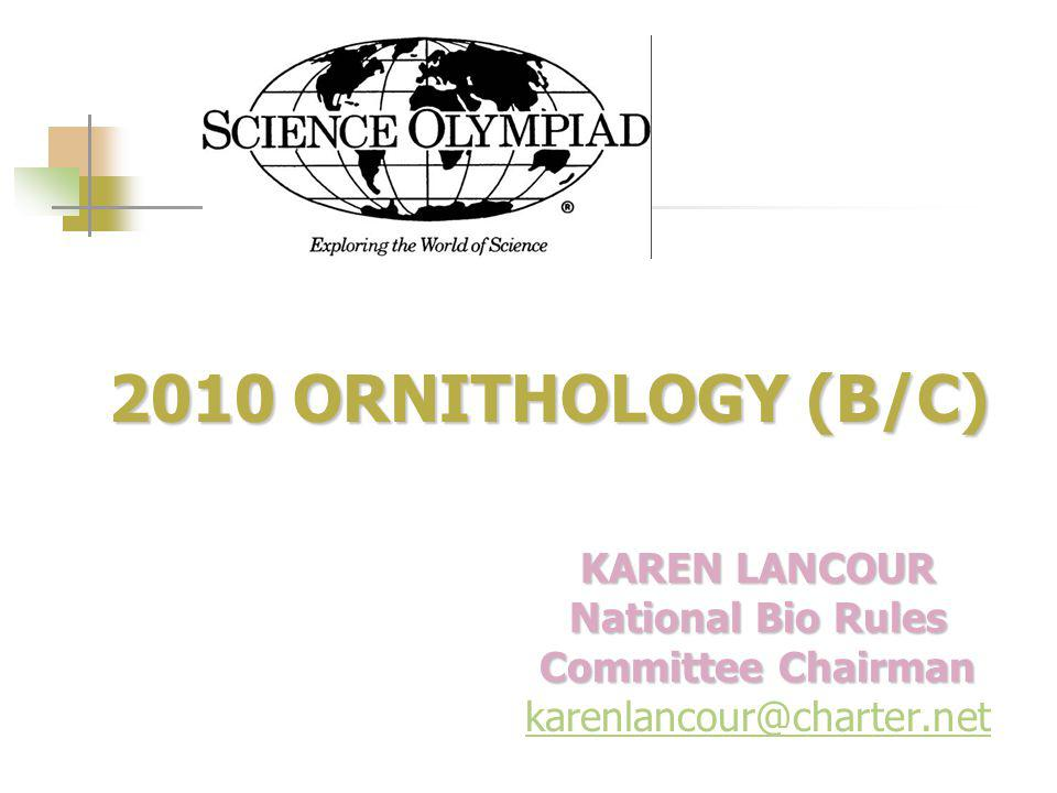 2010 ORNITHOLOGY (B/C) 2010 ORNITHOLOGY (B/C) KAREN LANCOUR National Bio Rules Committee Chairman karenlancour@charter.net